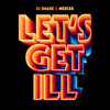 DJ SNAKE & MERCER - Let's Get Ill  Feat JD (Original Mix)