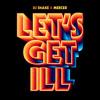 DJ SNAKE & MERCER - Let's Get Ill  Feat JD (Original Mix)
