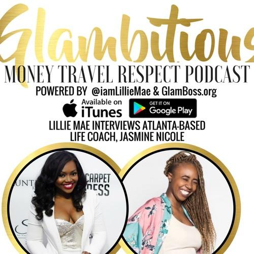 Ep. 32 Lillie Mae Interviews Atlanta-Based Life Coach Jasmine Nicole
