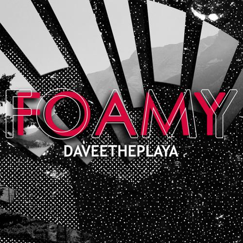 DaveeThePlaya - Foamy