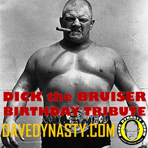 EP095 Dick the Bruiser Birthday Tribute