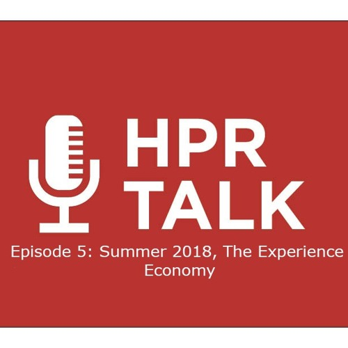 HPR Talk Episode 5: Summer 2018, The Experience Economy