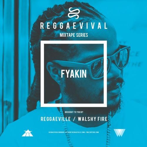 Fyakin - Reggaevival Mixtape [Walshy Fire & Reggaeville | 2018]