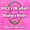 NICE FOR WHAT BHANGRA REMIX | Drake | Nijran Productions | Latest Punjabi songs 2018