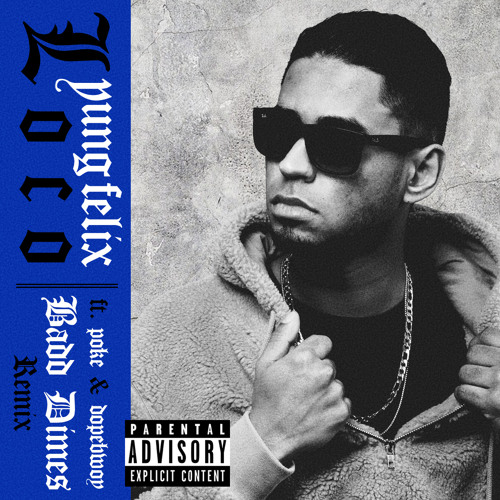 Yung Felix - Loco ft. Poke & Dopebwoy (Badd Dimes Remix)