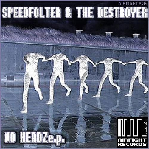 THE DESTROYER & SPEEDFOLTER - No Headz