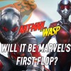 Will Ant-man and the Wasp be Marvel's first flop? | The Fortress