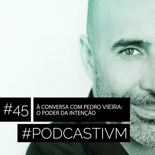 #45 À Conversa com Pedro Vieira: O Poder da Intenção
