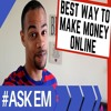 #AskEm - What Is The Best Way To Make Money Online In 2018?