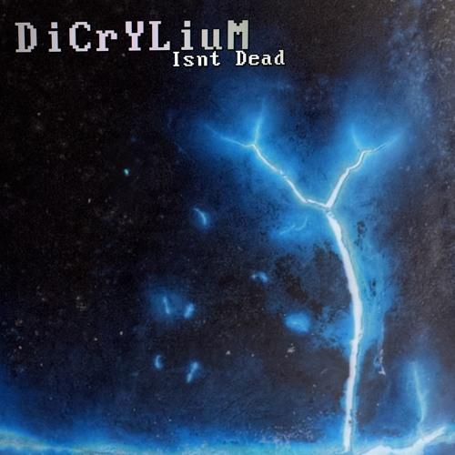 01. DiCrYLiuM - DiCrYLiuM Isn't Dead