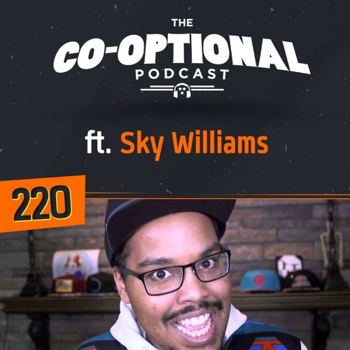 The Co-Optional Podcast Ep. 220 ft. SkyWilliams [strong language] - June 28th 2018