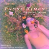 Those Times (feat. Dagan)[Prod. by Hungry Vampire & Kid April]