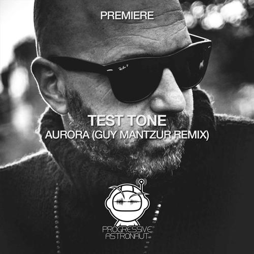 PREMIERE: Test Tone - Aurora (Guy Mantzur Remix) [Green]