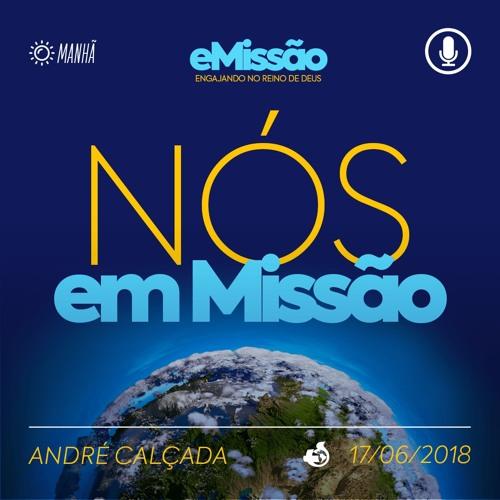 Nós em Missão - André Calçada - 17/06/2018 (Manhã)
