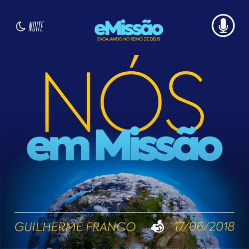 Nós em Missão - Guilherme Franco - 17/06/2018 (Noite)