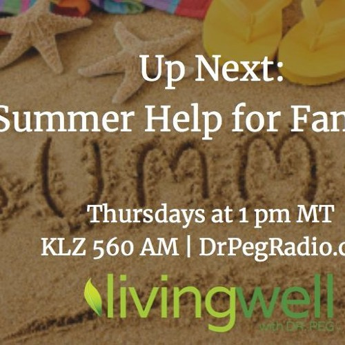 """Dr. P. on Living Well with Dr. Peg """"Summer Help For Families"""""""