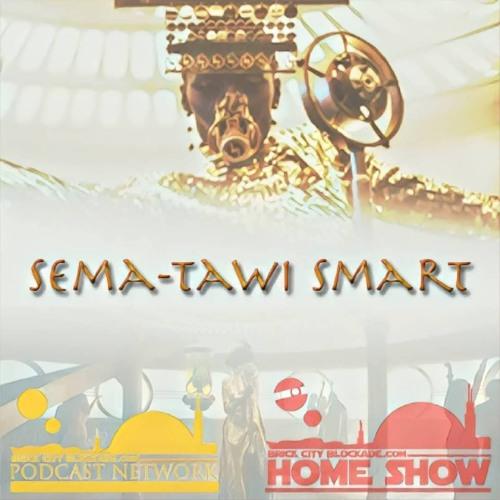 Home Show Episode VI | Sema-Tawi Smart