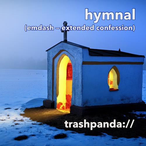 Hymnal (Emdash -- Extended Confession) [Live Redux]