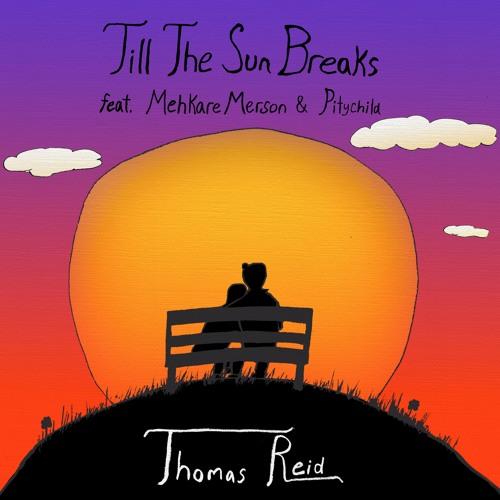 Till The Sun Breaks (feat. Mehkare Merson & Pitychild)
