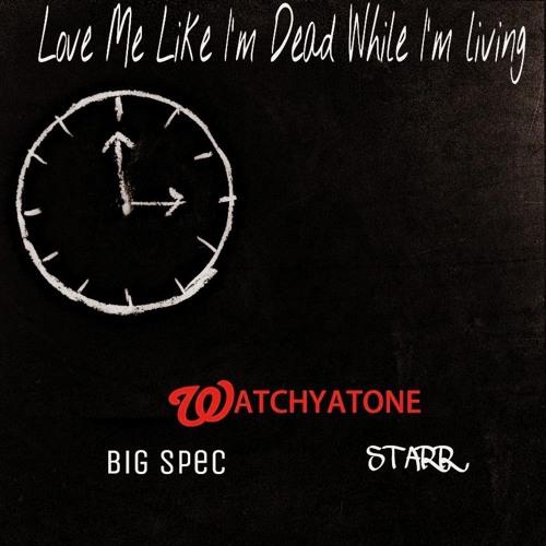 LOVE ME LIKE I'M DEAD WHILE I'M LIVING