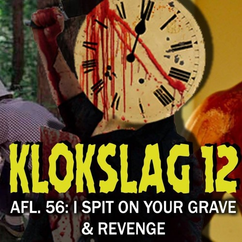 56. I Spit On Your Grave (1978) & Revenge (2018) (W/ Thomas Vanbrabant)