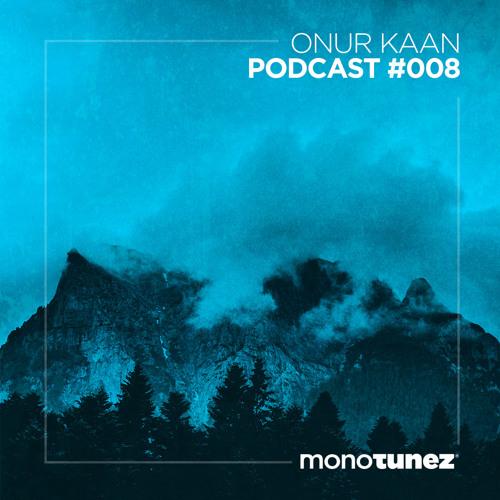 Onur Kaan @ MONOTUNEZ - Podcast #008