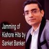 Jamming of Kishore Kumar Hits- Cover by Sanket Banker
