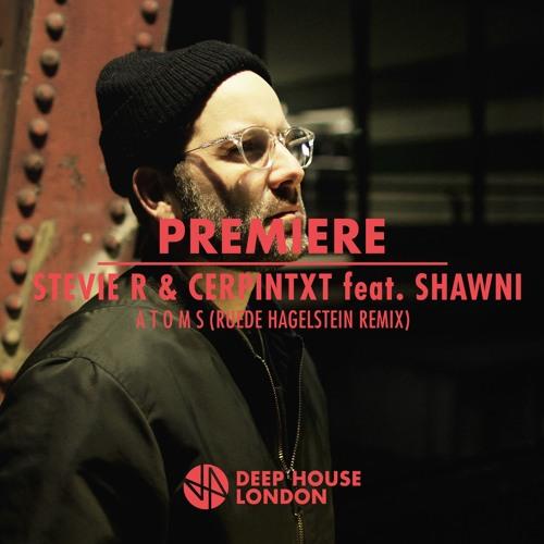 Premiere: Stevie R & Cerpintxt Feat. Shawni - A T O M S (Ruede Hagelstein Remix) [Motek Music]