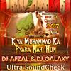 Kiya Muhammad Ka Pyara Nahi Hun - Dj Afzal & Dj Galaxy - Ultra SoundCheck Strong Kick Bass Mix
