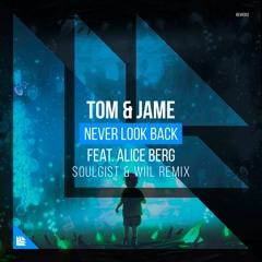 Tom & Jame (Feat. Alice Berg) - Never Look Back(Soulgist & WIIL Remix)