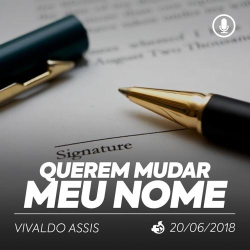 Querem mudar me Nome - Vivaldo Assis - 20/06/2018