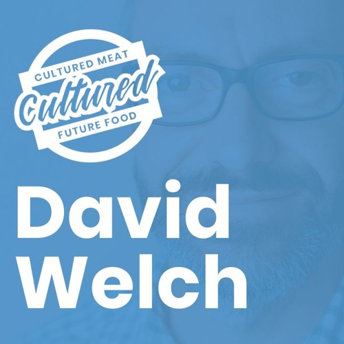 Cultured Meat and Future Food Episode 07: David Welch