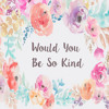 WOULD YOU BE SO KIND - {Dodie Cover}