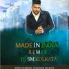 Made In India(Remix)Dj Sm Kolkata