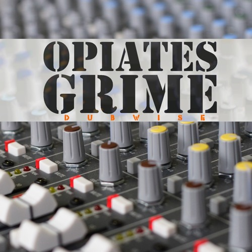Opiates Grime - Dubwise