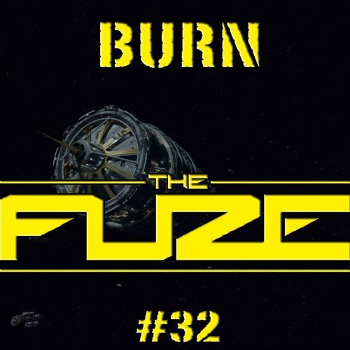 Burn The Fuze #32