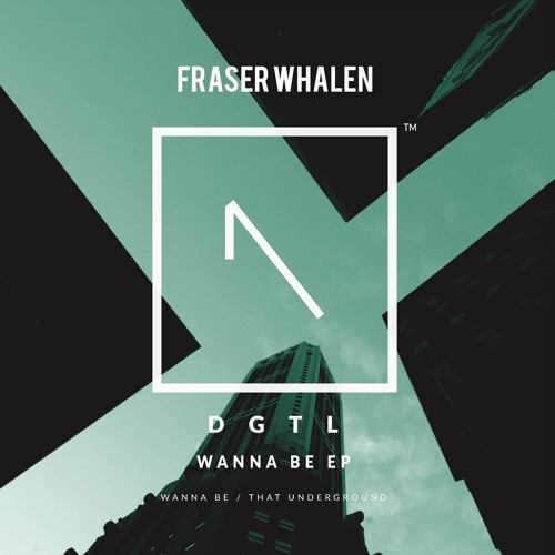 Wanna Be | Fraser Whalen | Out Now | Original Mix