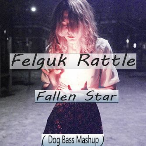Felguk Rattle - Fallen Star ( Dog Bass Mashup )