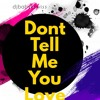 Dont Tell Me You Love