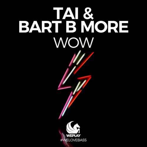 TAI & Bart B More - WOW