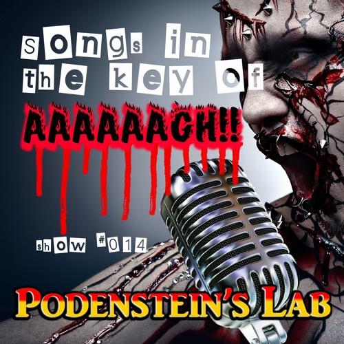 Show #014 - Songs in the Key of AAAAAAGH!!