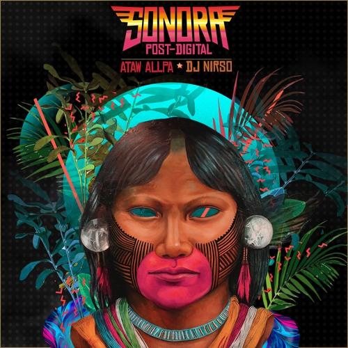Ataw Allpa & DJ Nirso - Sonora Post Digital