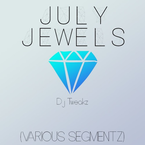July Jewels ( Various Segmentz ) - DJ Tweakz