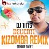Taylor Swift - Delicate (Kizomba Remix, Dj Titis)