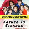 18. Father is Strange (Drama Deep Dive)