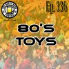 Episode 336 - 80's Toys