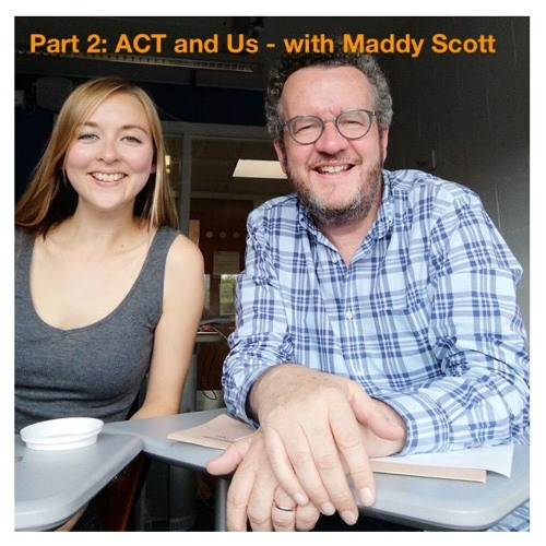 ACT and Us - with Maddy Scott
