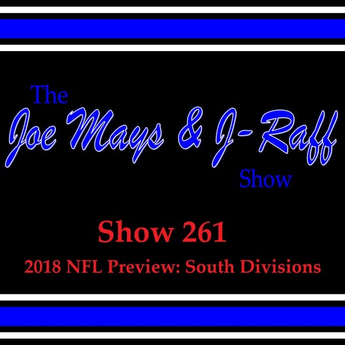 The Joe Mays & J-Raff Show: Episode 261 - 2018 NFL Preview: South Divisions