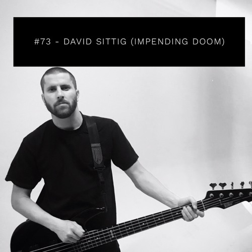 #73 - David Sittig (Impending Doom)