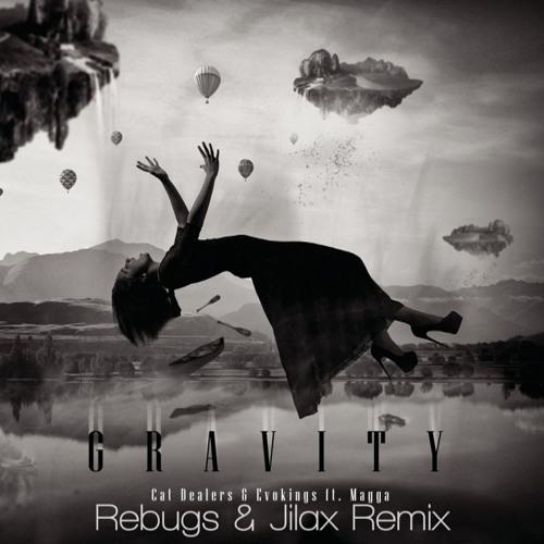 Cat Dealers & Evokings - Gravity (Rebugs & Jilax Remix) [Free Download]